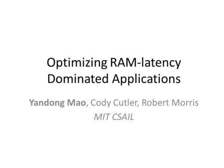 Optimizing RAM-latency Dominated Applications