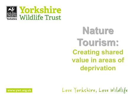 Nature Tourism: Creating shared value in areas of deprivation.