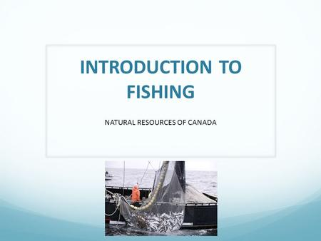 INTRODUCTION TO FISHING NATURAL RESOURCES OF CANADA.