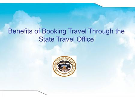 Benefits of Booking Travel Through the State Travel Office.