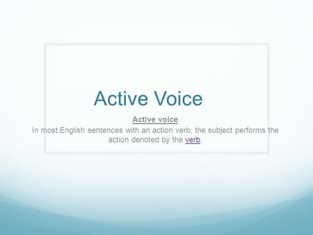 Active Voice Active voice In most English sentences with an action verb, the subject performs the action denoted by the verb.verb.