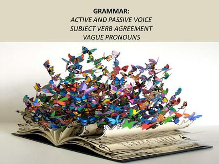 ACTIVE AND PASSIVE VOICE SUBJECT VERB AGREEMENT VAGUE PRONOUNS