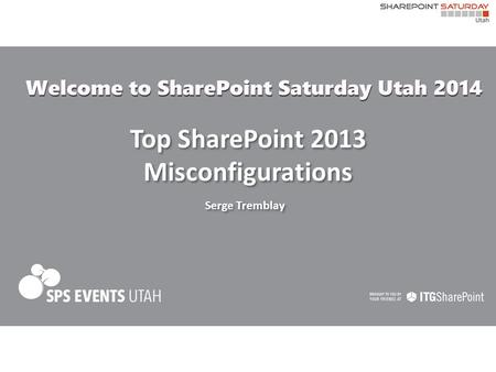 Top SharePoint 2013 Misconfigurations Serge Tremblay.