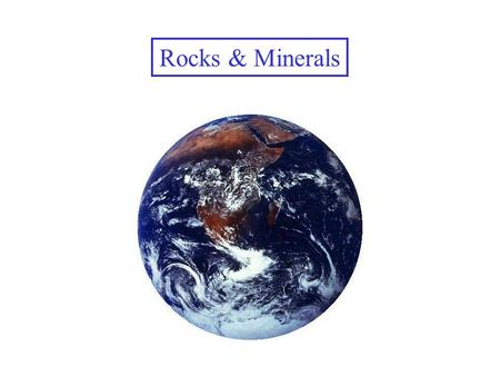 Rocks & Minerals. Minerals There are about 3000 known minerals Minerals are made of elements (either a single element or a combination of elements) Examples.