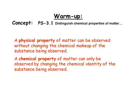 Warm-up: Concept: PS-3.1 Distinguish chemical properties of matter…