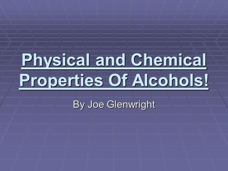 Physical and Chemical Properties Of Alcohols! By Joe Glenwright.