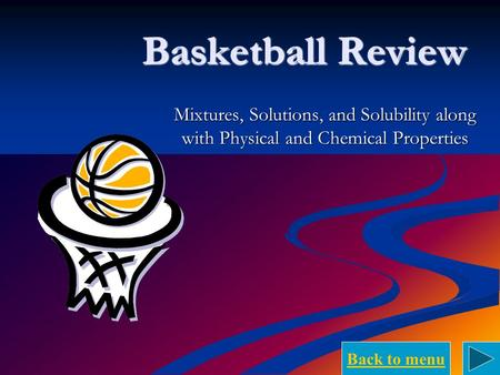Back to menu Basketball Review Mixtures, Solutions, and Solubility along with Physical and Chemical Properties.