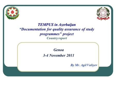 "TEMPUS in Azerbaijan "" Country report TEMPUS in Azerbaijan ""Documentation for quality assurance of study programmes"" project Country report Genoa 3-4 November."