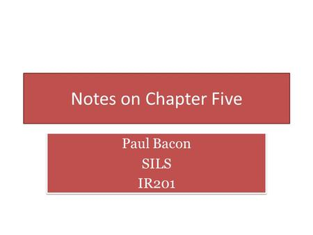 Notes on Chapter Five Paul Bacon SILS IR201 Paul Bacon SILS IR201.