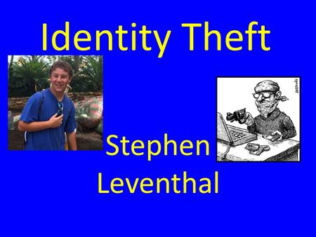 Identity Theft Stephen Leventhal. Explanation of Identity Fraud The fraudulent acquisition and use of a person's private identifying information usually.
