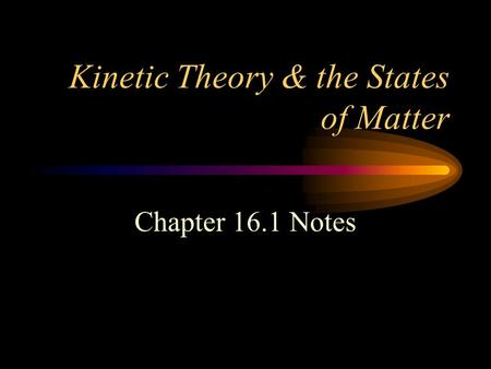 Kinetic Theory & the States of Matter Chapter 16.1 Notes.