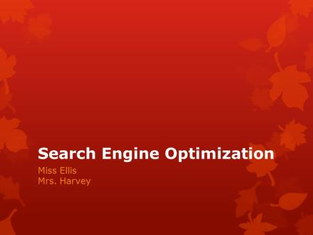 Search Engine Optimization Miss Ellis Mrs. Harvey.