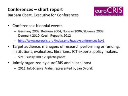 Conferences – short report Barbara Ebert, Executive for Conferences Conferences: biennial events – Germany 2002, Belgium 2004, Norway 2006, Slovenia 2008,