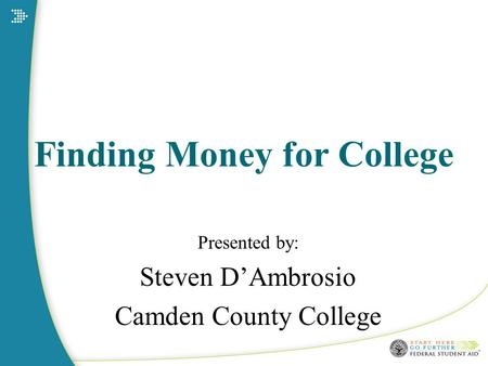 Finding Money for College Presented by: Steven D'Ambrosio Camden County College.