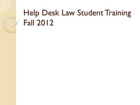 Help Desk Law Student Training Fall 2012. What Law Students Do: Work one-on-one with unrepresented litigants with child support modifications, divorce.