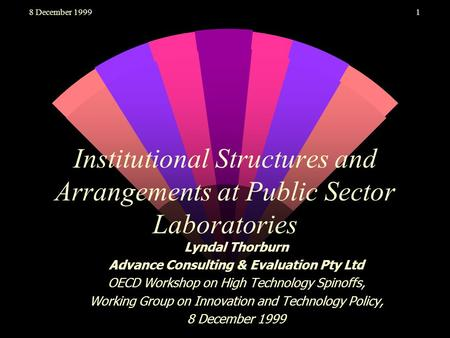 8 December 19991 Institutional Structures and Arrangements at Public Sector Laboratories Lyndal Thorburn Advance Consulting & Evaluation Pty Ltd OECD Workshop.