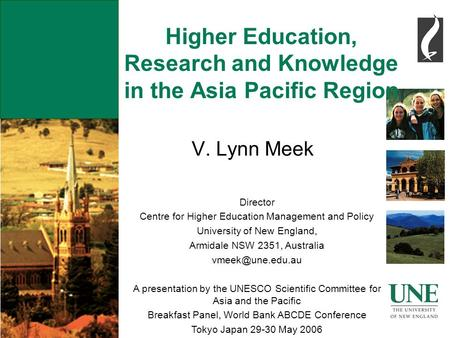 Higher Education, Research and Knowledge in the Asia Pacific Region V. Lynn Meek Director Centre for Higher Education Management and Policy University.