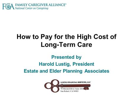 How to Pay for the High Cost of Long-Term Care Presented by Harold Lustig, President Estate and Elder Planning Associates.