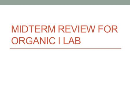 Midterm Review for Organic I lab