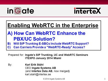 1 Enabling WebRTC in the Enterprise A) How Can WebRTC Enhance the PBX/UC Solution? B) Will SIP Trunking E-SBCs Include WebRTC Support? C)Can Carriers Provide.