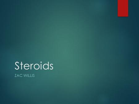 Steroids ZAC WILLIS. Natural Steroids  Sex Hormones – in males there is testosterone. In Females there is estradiol, a type of estrogen.  Corticosteroids.