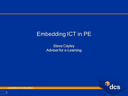 1 Embedding ICT in PE Steve Cayley Adviser for e-Learning.