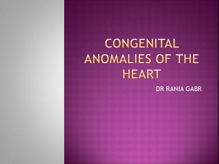 DR RANIA GABR.  Discuss the congenital anomalies related to the heart development.
