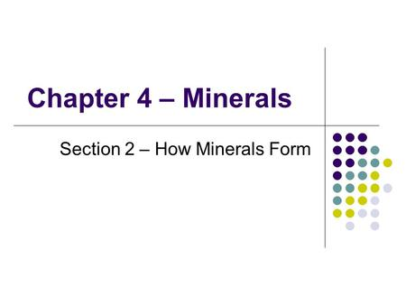 Section 2 – How Minerals Form