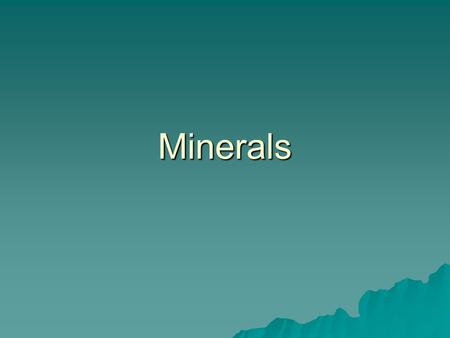 Minerals. Standards/Objectives  Define and describe minerals  Describe the composition and structure of minerals  Describe how minerals form  Describe.