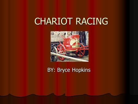 CHARIOT RACING BY: Bryce Hopkins. The Origin  The earliest finding of a chariot race occurs in Homer's description of the funeral of Patroclus. These.