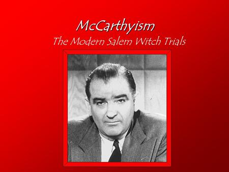 salem trials vs mccarthyism Salem witch trials vs mccarthyism has a lot similarities and differences causes mccarthyism salem witch trials the witch trials had no specific cause, they were caused becasue of several different people facts bridget bishop was found to have puppets with pins stuck in them in the cellar walls of her house.