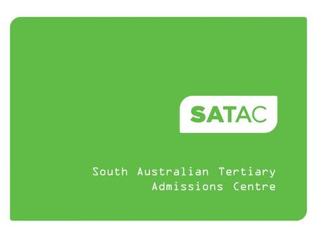 South Australian Tertiary Admissions Centre. SATAC.