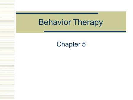 Behavior Therapy Chapter 5. The Case of Shirley 75-year-old widowed Caucasian female Court referred for therapy due to shoplifting charges Complains of.
