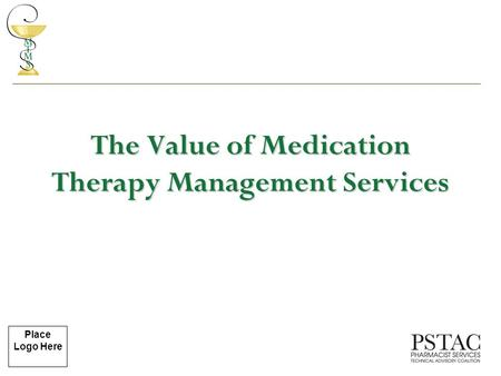 Place Logo Here The Value of Medication Therapy Management Services.