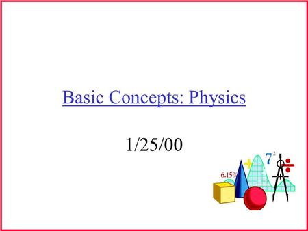 Basic Concepts: Physics 1/25/00. Sound Sound= physical energy transmitted through the air Acoustics: Study of the physics of sound Psychoacoustics: Psychological.
