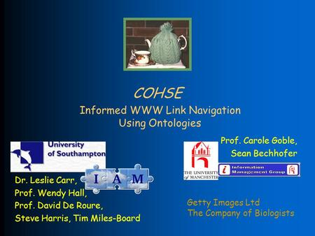 COHSE Informed WWW Link Navigation Using Ontologies Prof. Carole Goble, Sean Bechhofer Dr. Leslie Carr, Prof. Wendy Hall, Prof. David De Roure, Steve Harris,