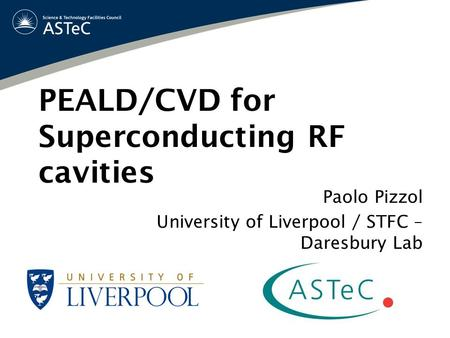 PEALD/CVD for Superconducting RF cavities Paolo Pizzol University of Liverpool / STFC – Daresbury Lab.