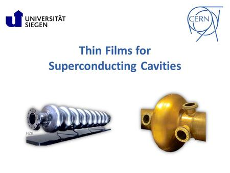 Thin Films for Superconducting Cavities HZB. Outline Introduction to Superconducting Cavities The Quadrupole Resonator Commissioning Outlook 2.