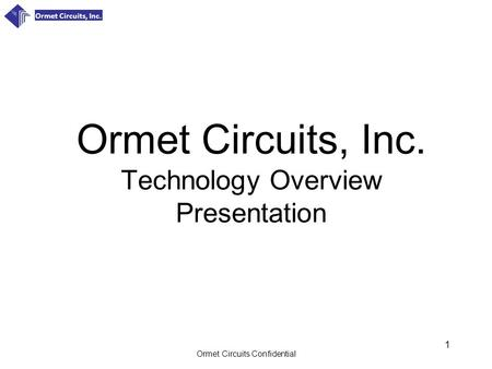 Ormet Circuits, Inc. Technology Overview Presentation