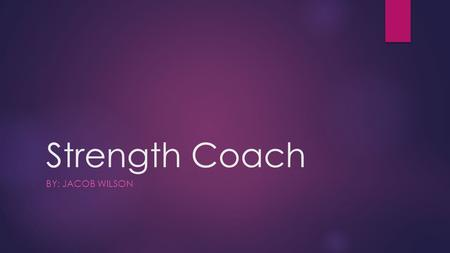 Strength Coach BY: JACOB WILSON. Education  You want to have at least a BA degree with Kinesiology for your ideal major.  Experience might be equally.