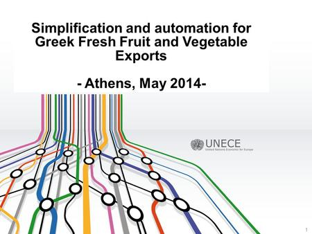 Simplification and automation for Greek Fresh Fruit and Vegetable Exports - Athens, May 2014- 1.