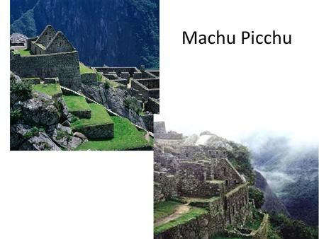 Machu Picchu. 'Machu Picchu' means 'Old Mountain'.