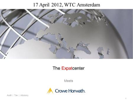 1 Audit | Tax | Advisory 17 April 2012, WTC Amsterdam Audit | Tax | Advisory The Expatcenter Meets.
