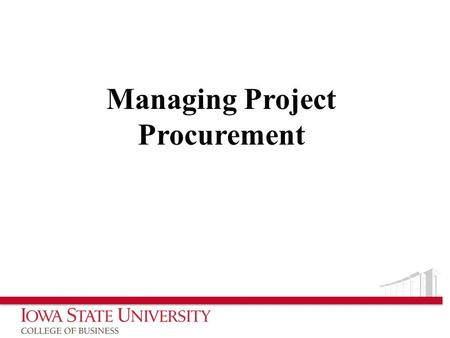 Managing Project Procurement. Five External Sources 1.Services Firms Lack of internal expertise Package solution not feasible Service firm may also build…what.