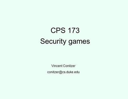 CPS 173 Security games Vincent Conitzer
