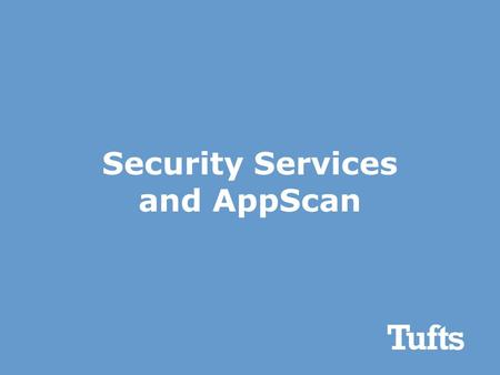 Security Services and AppScan. Why Develop Secure Applications 1.Prevent Vulnerabilities. [account and data theft] 2.Prevent Breaches. [$200/record notifications]