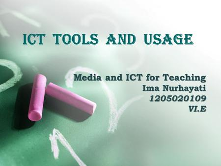 ICT Tools and Usage Media and ICT for Teaching Ima Nurhayati 1205020109VI.E.
