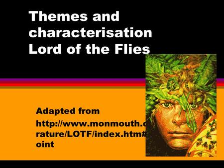 Themes and characterisation Lord of the Flies Adapted from  rature/LOTF/index.htm#powerp oint.