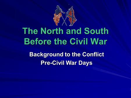 The North and South Before the Civil War Background to the Conflict Pre-Civil War Days.