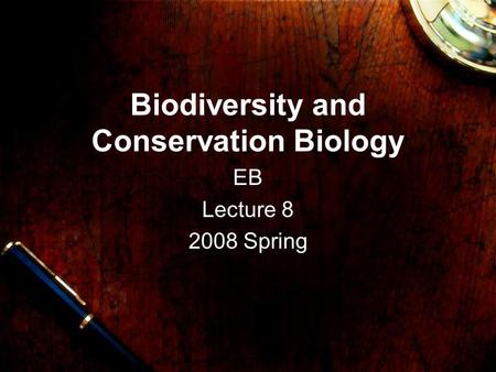Biodiversity and Conservation Biology EB Lecture 8 2008 Spring.